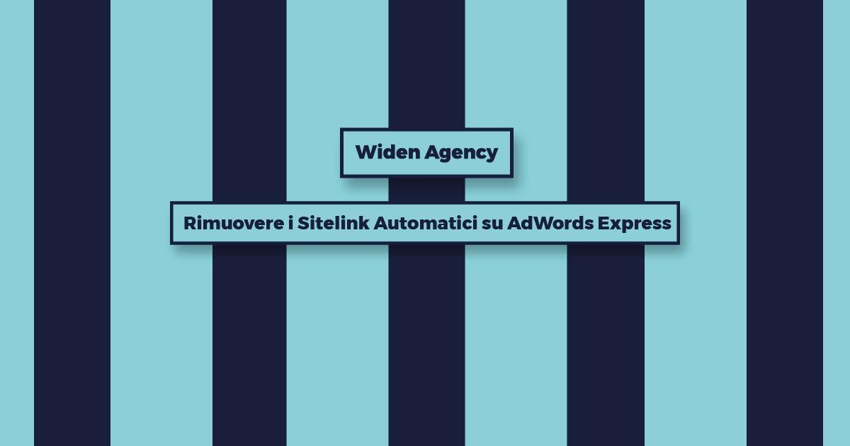 Sitelink Automatici su AdWords Express | Widen Agency